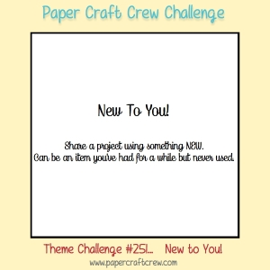New To You Paper Craft Crew Theme Challenge 251